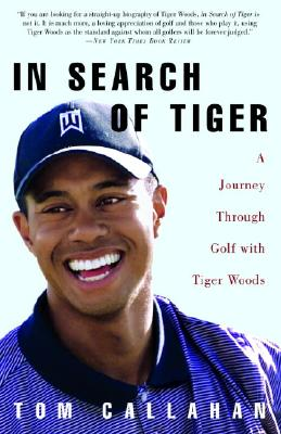In Search of Tiger: A Journey Through Golf with Tiger Woods - Callahan, Tom