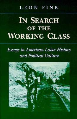 In Search of Working Class: Essays in American Labor History and Political Culture - Fink, Leon