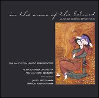 In the arms of the beloved: Music of Richard Danielpour - Jaime Laredo (violin); Joseph Kalichstein (piano); Kalichstein-Laredo-Robinson Trio; Sharon Robinson (cello);...