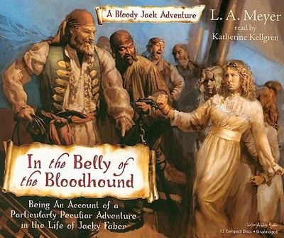 In the Belly of the Bloodhound: Being an Account of a Particularly Peculiar Adventure in the Life of Jacky Faber - Meyer, L A, and Kellgren, Katherine (Read by)