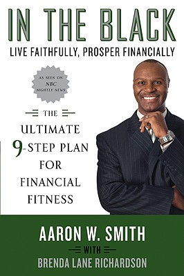 In the Black: Live Faithfully, Prosper Financially: The Ultimate 9-Step Plan for Financial Fitness - Smith, Aaron W