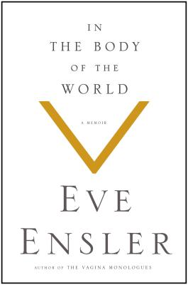 In the Body of the World - Ensler, Eve