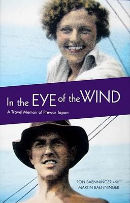 In the Eye of the Wind: A Travel Memoir of Prewar Japan - Baenninger, Ron