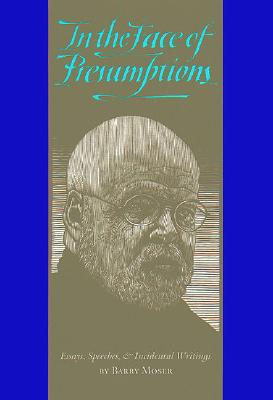 In the Face of Presumptions: Essays, Speeches, & Incidental Writings - Moser, Barry, and Mariani, Paul (Introduction by), and Renaud, Jessica (Editor)