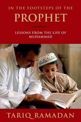 In the Footsteps of the Prophet: Lessons from the Life of Muhammad - Ramadan, Tariq