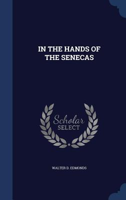 In the Hands of the Senecas - Edmonds, Walter D