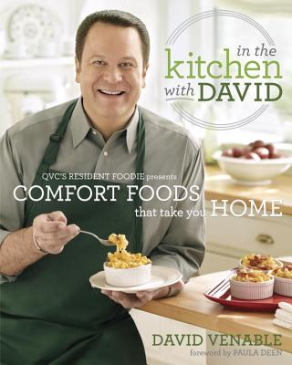 In the Kitchen with David: Qvc's Resident Foodie Presents Comfort Foods That Take You Home: A Cookbook - Venable, David, and Deen, Paula H (Foreword by)