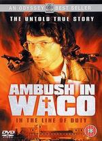 In the Line of Duty: Ambush in Waco - Dick Lowry