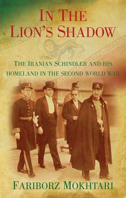 In the Lion's Shadow: Sardari, the Iranian Schindler - Mokhtari, Fariborz L.