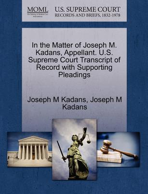 In the Matter of Joseph M. Kadans, Appellant. U.S. Supreme Court Transcript of Record with Supporting Pleadings - Kadans, Joseph M