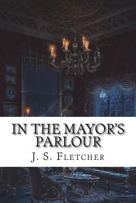 In the Mayor's Parlour - Fletcher, J S