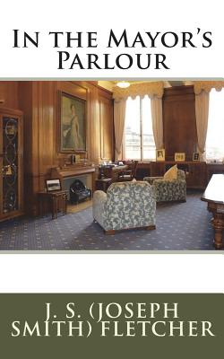 In the Mayor's Parlour - Fletcher, J S (Joseph Smith)