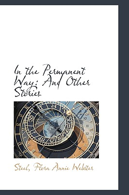 In the Permanent Way: And Other Stories - Flora Annie Webster, Steel