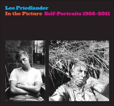 In the Picture: Self-Portraits, 1958-2011 - Friedlander, Lee (Photographer), and Benson, Richard (Afterword by)