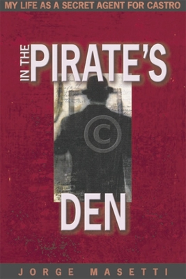 In the Pirate's Den: My Life as a Secret Agent for Castro - Masetti, Jorge
