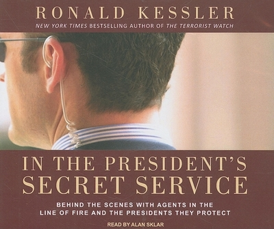 In the President's Secret Service: Behind the Scenes with Agents in the Line of Fire and the Presidents They Protect - Kessler, Ronald, and Sklar, Alan (Narrator)