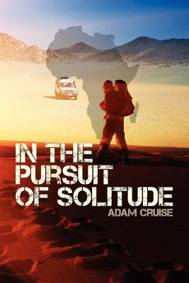 In the Pursuit of Solitude: A Journey about Nature and Human Nature - Cruise, Adam John