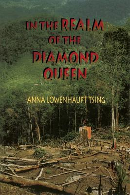 In the Realm of the Diamond Queen: Marginality in an Out-Of-The-Way Place - Tsing, Anna Lowenhaupt
