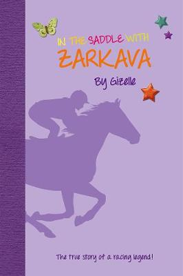 In the Saddle with Zarkava: The true story of a racing legend - Gizelle