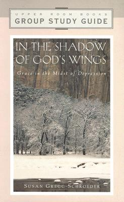 In the Shadow of God's Wings Group Study Guide - Gregg-Schroeder, Susan, and Gregg-Schroeder