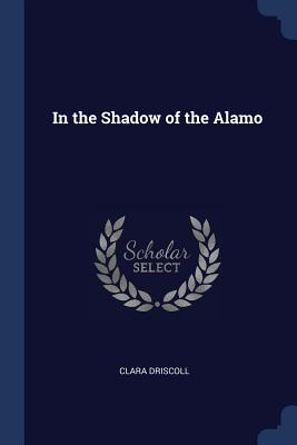 In the Shadow of the Alamo - Driscoll, Clara