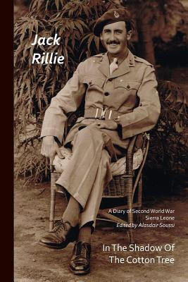 In the Shadow of the Cotton Tree: A Diary of Second World War Sierra Leone - Rillie, Jack, and Walker, Marshall (Afterword by), and Hook, Andrew (Foreword by)