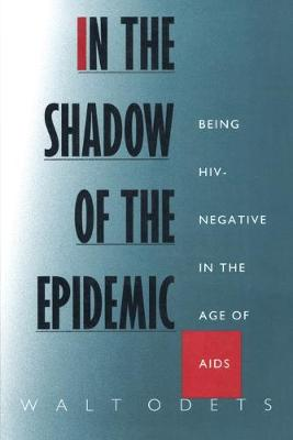 In the Shadow of the Epidemic: Being Hiv-Negative in the Age of AIDS - Odets, Walt