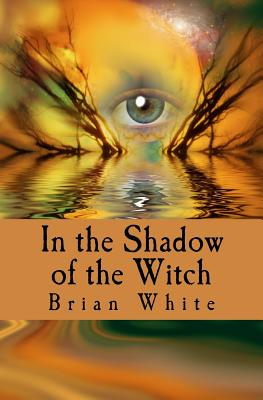 In the Shadow of the Witch - White, Brian
