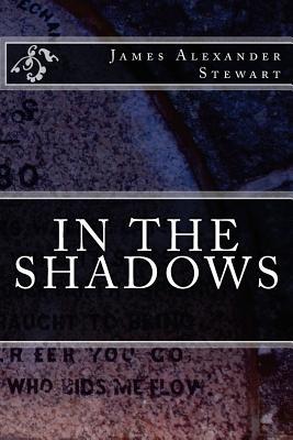 In the Shadows - Stewart, MR James Alexander