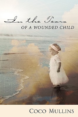 In the Tears of a Wounded Child - Mullins, Coco