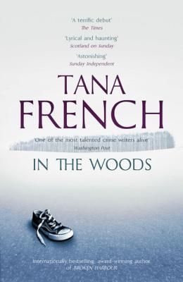 In the Woods: Dublin Murder Squad:  1.  Winner of the Edgar, Anthony, Barry, Macavity and the IVCA Clarion awards - French, Tana