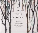 In Their Branches: Musical Reflections on the Magic of Trees