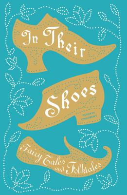 In Their Shoes: Fairy Tales and Folktales - Gayford, Cecily, and Arnoux, Lucie