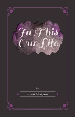 In This Our Life - Glasgow, Ellen