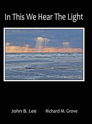 In This We Hear the Light - Lee, John B, and Grove, Richard Marvin (Photographer)