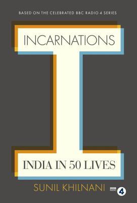 Incarnations: India in 50 Lives - Khilnani, Sunil