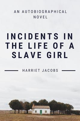 Incidents In The Life Of A Slave Girl - Jacobs, Harriet