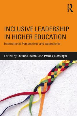 Inclusive Leadership in Higher Education: International Perspectives and Approaches - Stefani, Lorraine (Editor), and Blessinger, Patrick (Editor)