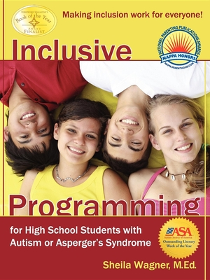 Inclusive Programming for High School Students with Autism or Asperger's Syndrome: Making Inclusion Work for Everyone! - Wagner, Sheila, M.Ed.