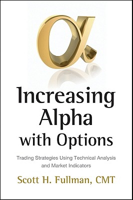 Increasing Alpha with Options: Trading Strategies Using Technical Analysis and Market Indicators - Fullman, Scott H