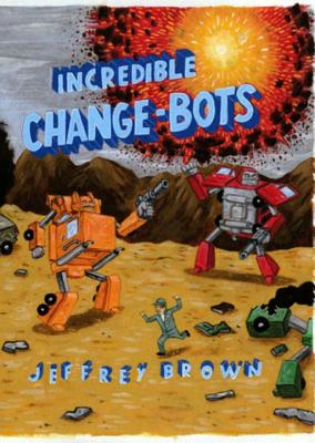 Incredible Change-Bots: More Than Just Machines! - Brown, Jeffrey