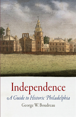 Independence: A Guide to Historic Philadelphia - Boudreau, George