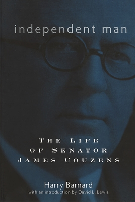 Independent Man: The Life of Senator James Couzens - Barnard, Harry, and Lewis, David L (Introduction by)