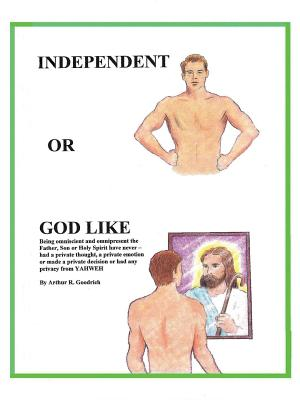 Independent or God Like - Goodrich, Arthur R