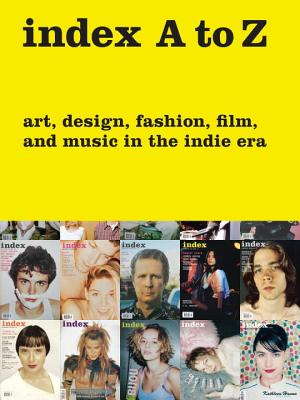 Index A to Z: Art, Design, Fashion, Film, and Music in the Indie Era - Ward, Rachel K (Editor), and Vogel, Wendy (Editor), and Nickas, Bob (Text by)
