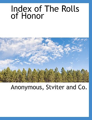 Index of the Rolls of Honor - Anonymous, and Stviter and Co, And Co (Creator)