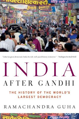 India After Gandhi: The History of the World's Largest Democracy - Guha, Ramachandra