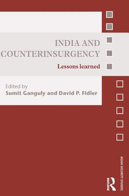 India and Counterinsurgency: Lessons Learned - Ganguly, Sumit (Editor), and Fidler, David P. (Editor)