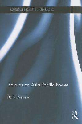 India as an Asia Pacific Power - Brewster, David