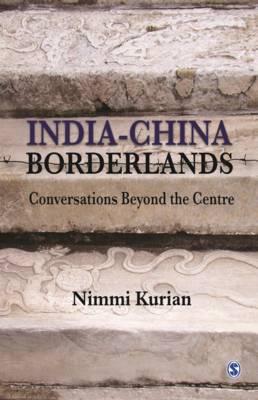 India-China Borderlands: Conversations beyond the Centre - Kurian, Nimmi